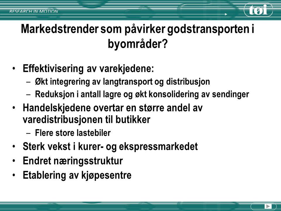 Markedstrender som påvirker godstransporten i byområder? Effektivisering av varekjedene: – Økt integrering av langtransport og distribusjon – Reduksjo