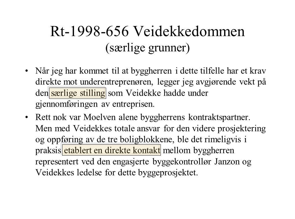 Rt-1998-656 Veidekkedommen (særlige grunner) Når jeg har kommet til at byggherren i dette tilfelle har et krav direkte mot underentreprenøren, legger