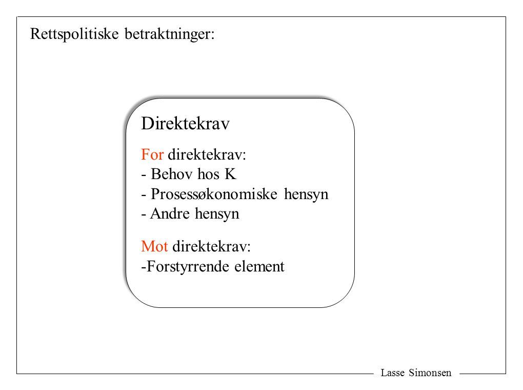 Rettspolitiske betraktninger: Lasse Simonsen Direktekrav For direktekrav: - Behov hos K - Prosessøkonomiske hensyn - Andre hensyn Mot direktekrav: -Fo