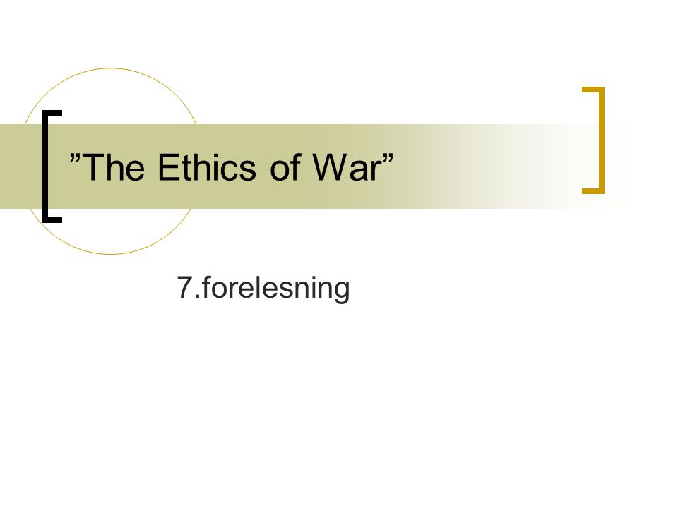The Ethics of War 7.forelesning