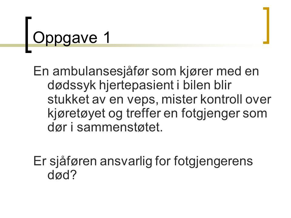 Oppgave 1 En ambulansesjåfør som kjører med en dødssyk hjertepasient i bilen blir stukket av en veps, mister kontroll over kjøretøyet og treffer en fo