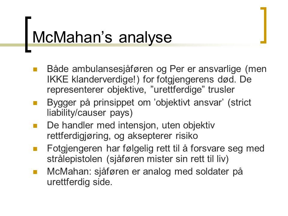 """McMahan's analyse Både ambulansesjåføren og Per er ansvarlige (men IKKE klanderverdige!) for fotgjengerens død. De representerer objektive, """"urettferd"""