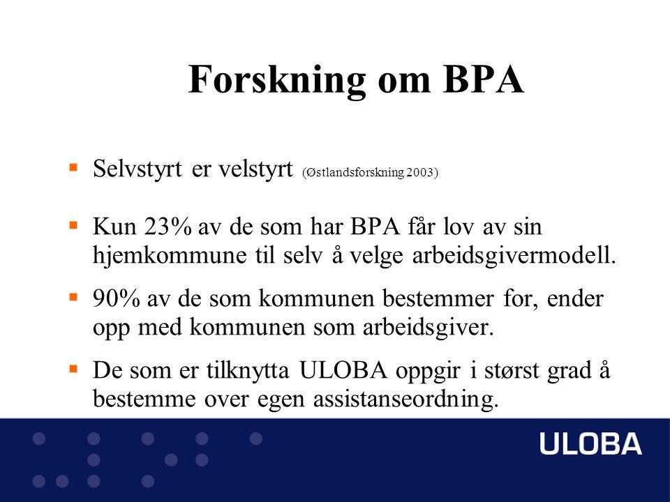 Forskning om BPA  Selvstyrt er velstyrt (Østlandsforskning 2003)  Kun 23% av de som har BPA får lov av sin hjemkommune til selv å velge arbeidsgivermodell.