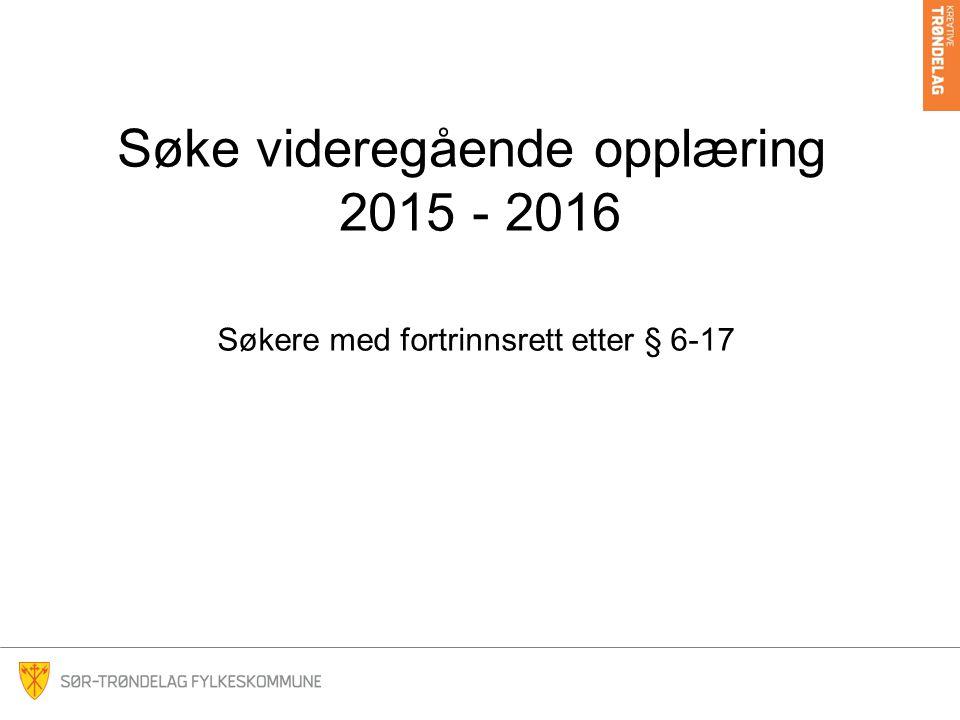 Søke videregående opplæring 2015 - 2016 Søkere med fortrinnsrett etter § 6-17