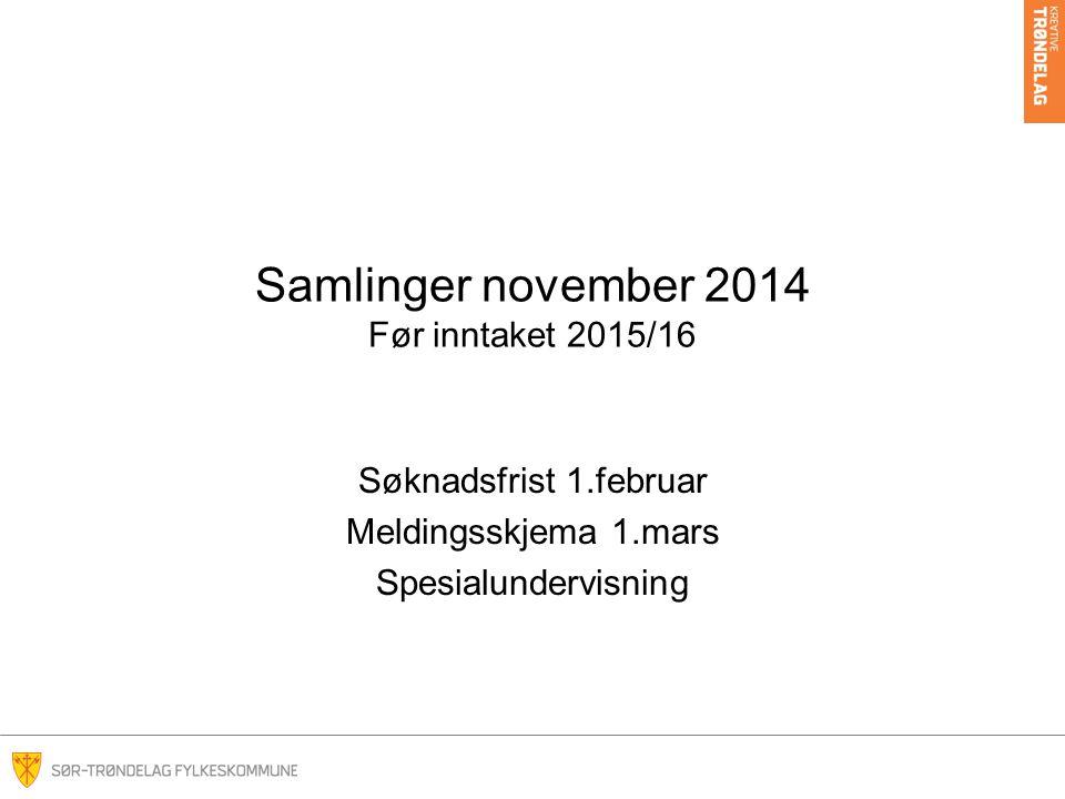 Samlinger november 2014 Før inntaket 2015/16 Søknadsfrist 1.februar Meldingsskjema 1.mars Spesialundervisning