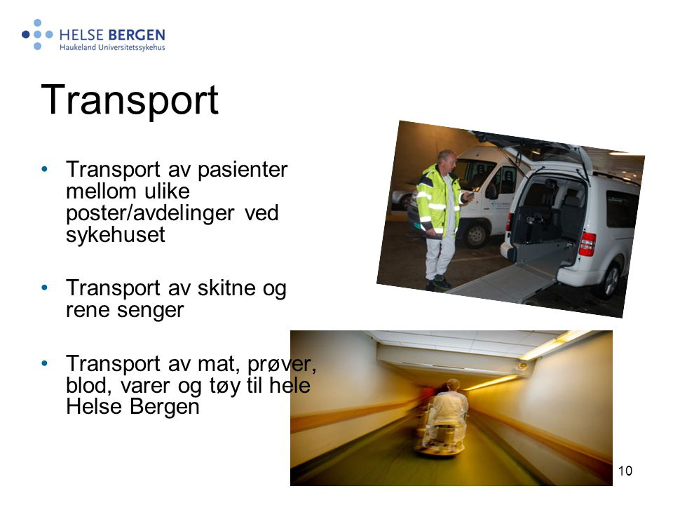 10 Transport Transport av pasienter mellom ulike poster/avdelinger ved sykehuset Transport av skitne og rene senger Transport av mat, prøver, blod, va