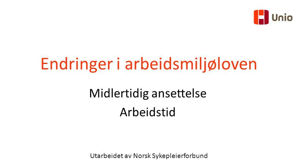Endringer i arbeidsmiljøloven Midlertidig ansettelse Arbeidstid Utarbeidet av Norsk Sykepleierforbund