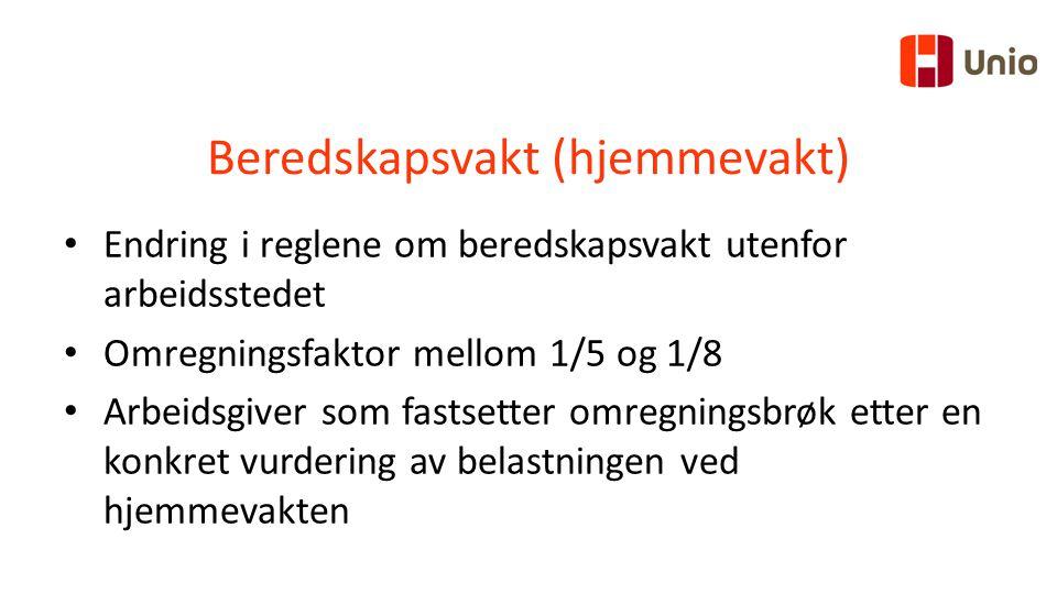 Beredskapsvakt (hjemmevakt) Endring i reglene om beredskapsvakt utenfor arbeidsstedet Omregningsfaktor mellom 1/5 og 1/8 Arbeidsgiver som fastsetter omregningsbrøk etter en konkret vurdering av belastningen ved hjemmevakten