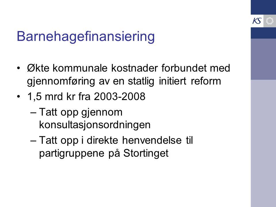 Barnehagefinansiering Økte kommunale kostnader forbundet med gjennomføring av en statlig initiert reform 1,5 mrd kr fra 2003-2008 –Tatt opp gjennom konsultasjonsordningen –Tatt opp i direkte henvendelse til partigruppene på Stortinget