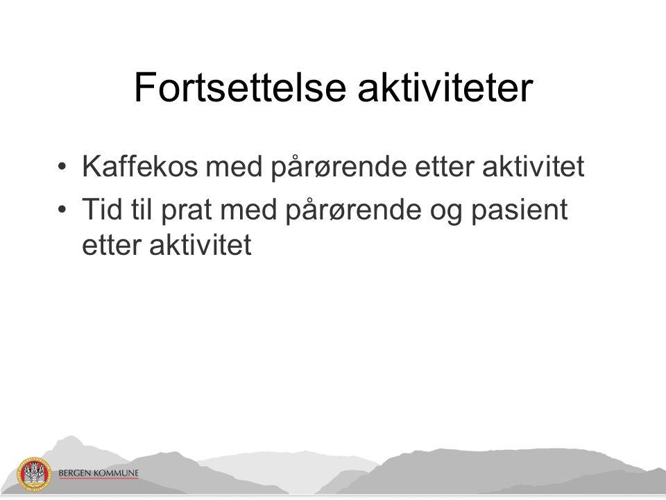 Fortsettelse aktiviteter Kaffekos med pårørende etter aktivitet Tid til prat med pårørende og pasient etter aktivitet