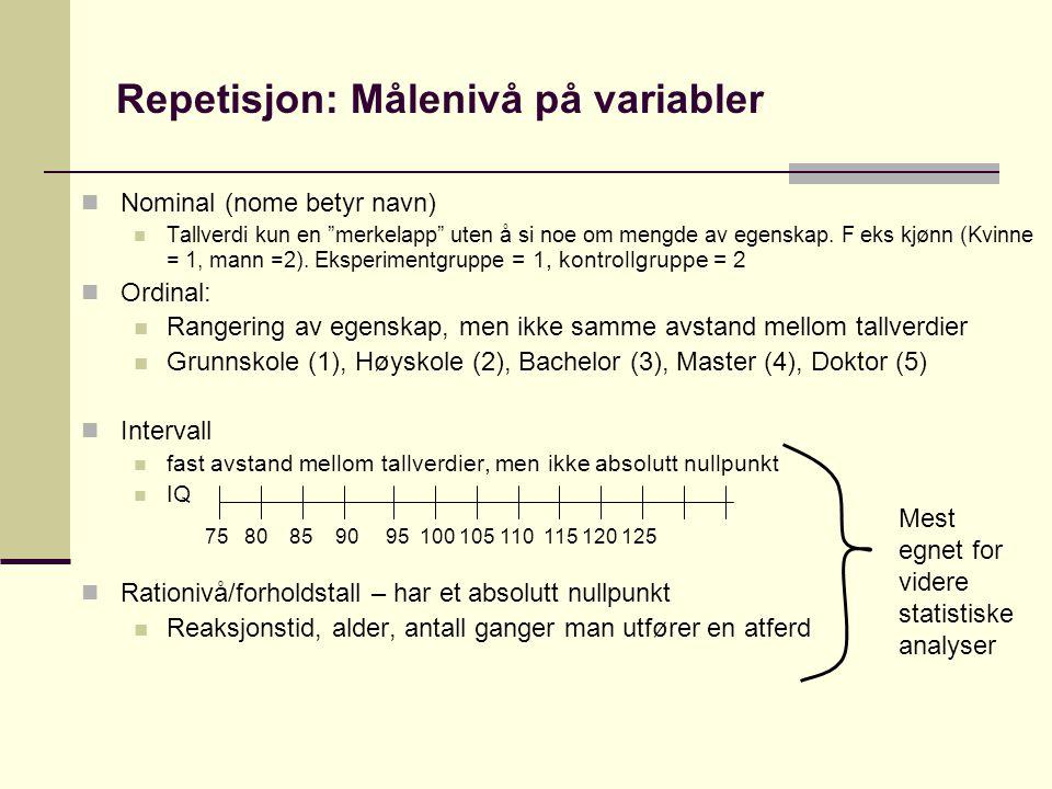 Repetisjon: Målenivå på variabler Nominal (nome betyr navn) Tallverdi kun en merkelapp uten å si noe om mengde av egenskap.