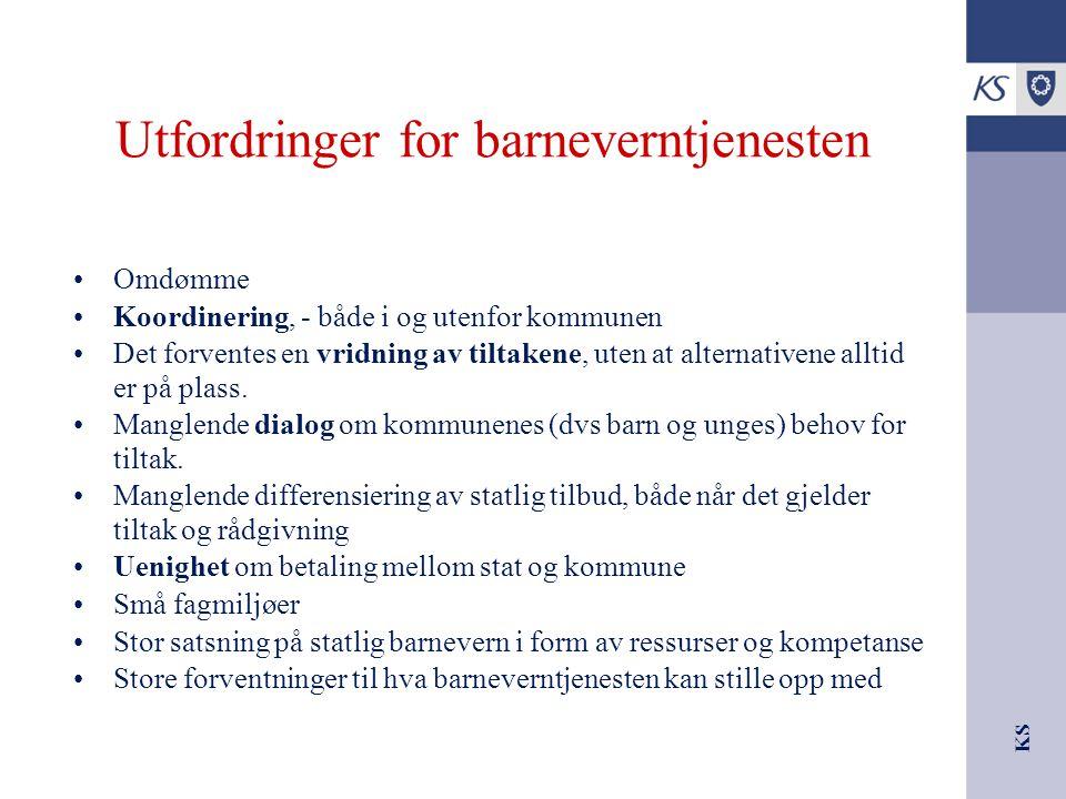 KS Utfordringer for barneverntjenesten Omdømme Koordinering, - både i og utenfor kommunen Det forventes en vridning av tiltakene, uten at alternativen