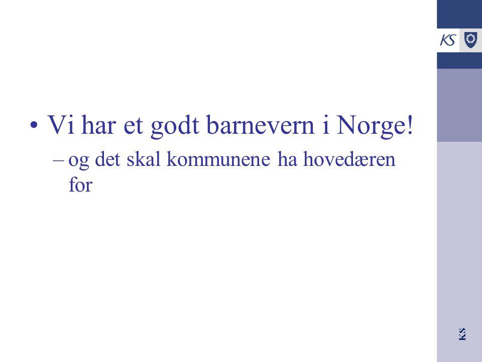 KS Vi har et godt barnevern i Norge! –og det skal kommunene ha hovedæren for