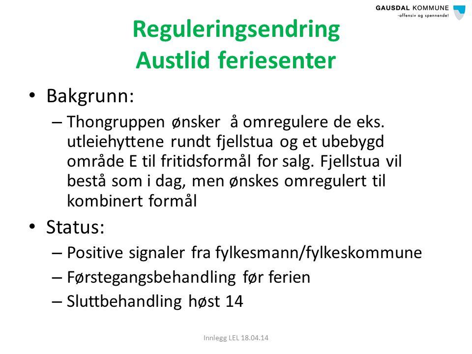 Reguleringsendring Austlid feriesenter Bakgrunn: – Thongruppen ønsker å omregulere de eks.