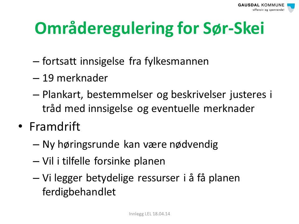 Områderegulering for Sør-Skei – fortsatt innsigelse fra fylkesmannen – 19 merknader – Plankart, bestemmelser og beskrivelser justeres i tråd med innsigelse og eventuelle merknader Framdrift – Ny høringsrunde kan være nødvendig – Vil i tilfelle forsinke planen – Vi legger betydelige ressurser i å få planen ferdigbehandlet Innlegg LEL 18.04.14