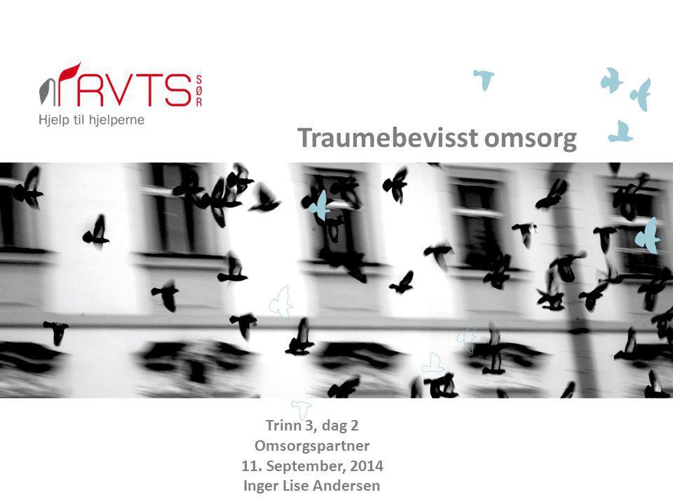 Traumebevisst omsorg Trinn 3, dag 2 Omsorgspartner 11. September, 2014 Inger Lise Andersen