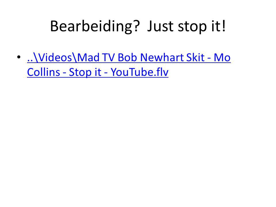 Bearbeiding? Just stop it!..\Videos\Mad TV Bob Newhart Skit - Mo Collins - Stop it - YouTube.flv..\Videos\Mad TV Bob Newhart Skit - Mo Collins - Stop
