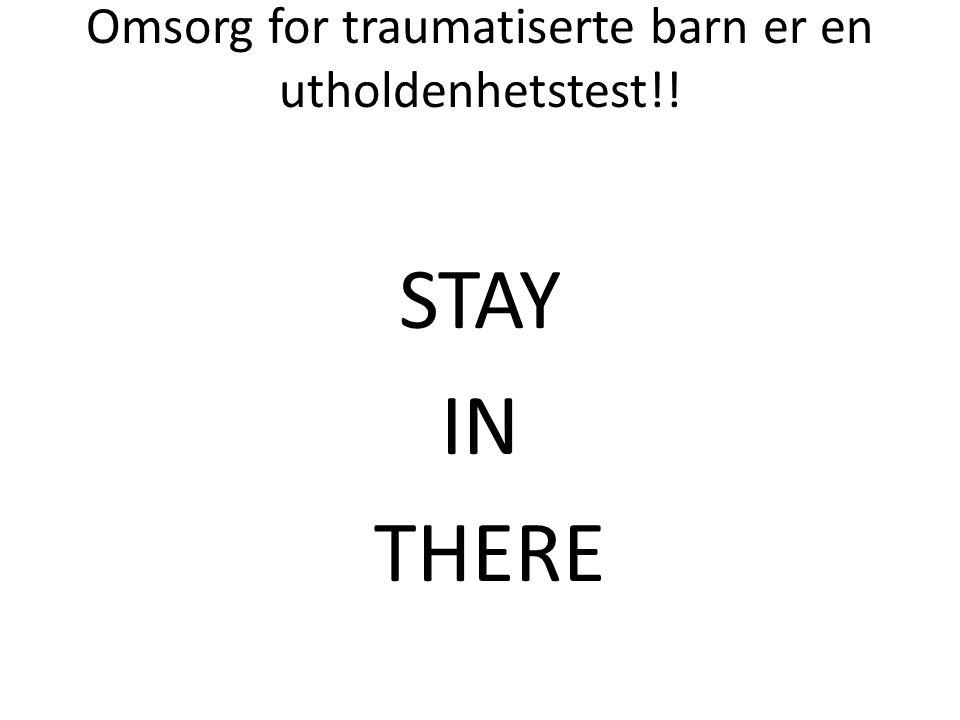 Omsorg for traumatiserte barn er en utholdenhetstest!! STAY IN THERE