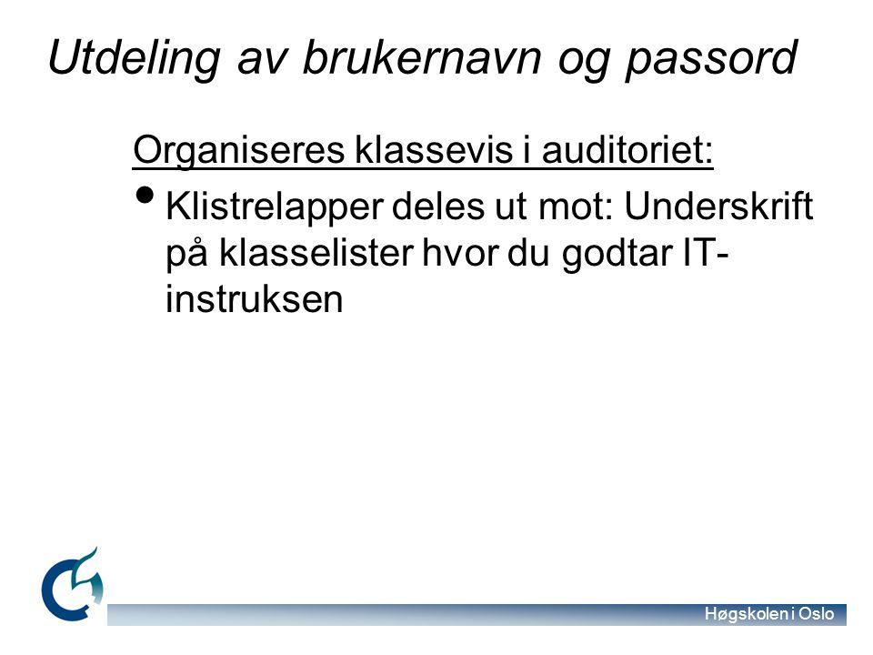 Høgskolen i Oslo Utdeling av brukernavn og passord Organiseres klassevis i auditoriet: Klistrelapper deles ut mot: Underskrift på klasselister hvor du godtar IT- instruksen
