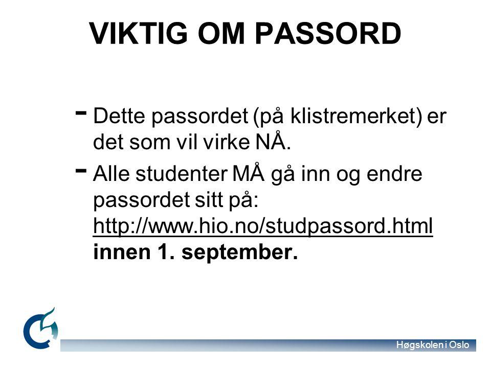 Høgskolen i Oslo VIKTIG OM PASSORD - Dette passordet (på klistremerket) er det som vil virke NÅ.