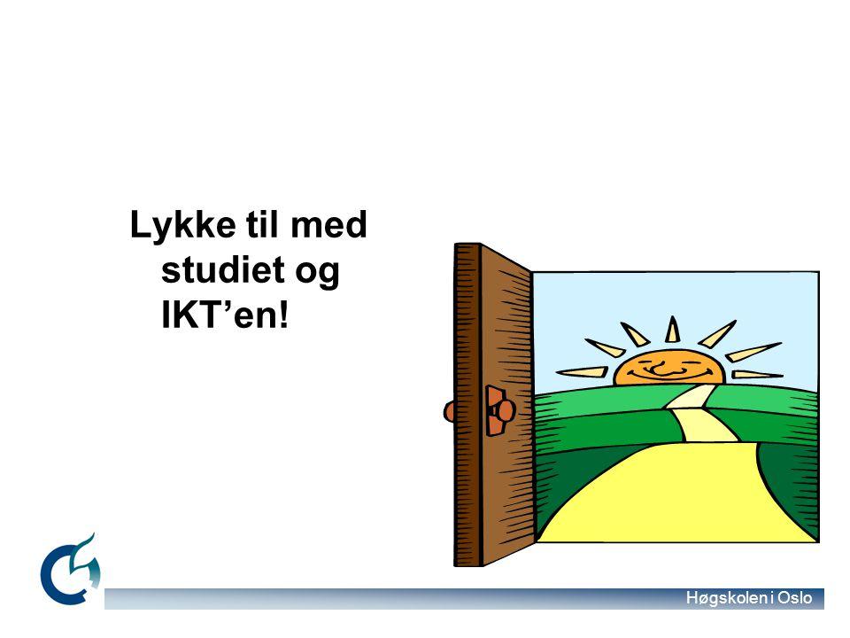 Høgskolen i Oslo Lykke til med studiet og IKT'en!