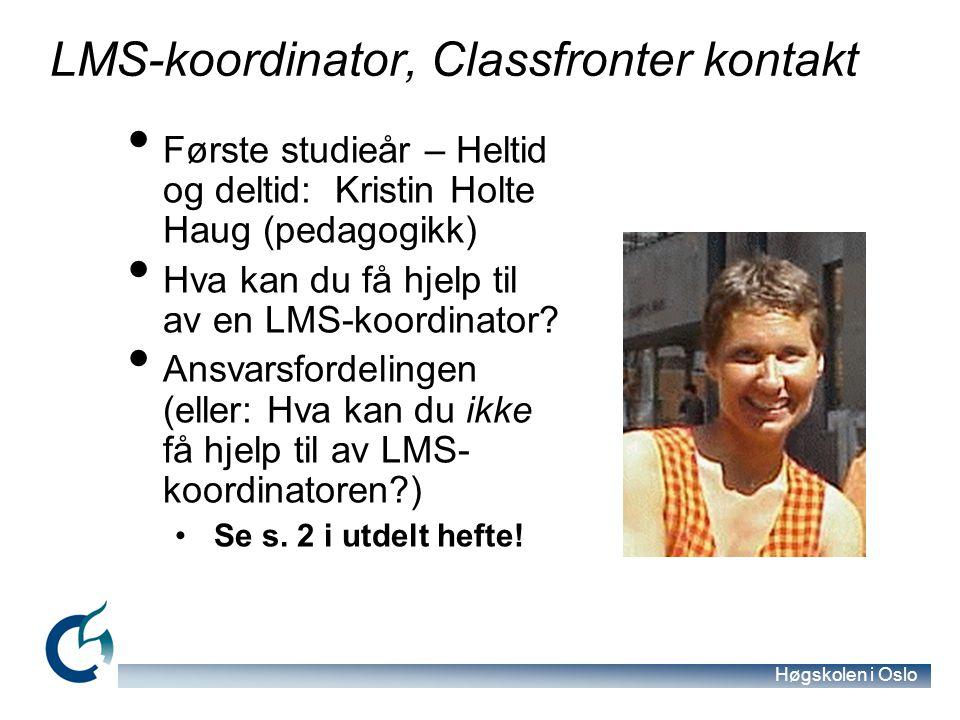 Høgskolen i Oslo LMS-koordinator, Classfronter kontakt Første studieår – Heltid og deltid: Kristin Holte Haug (pedagogikk) Hva kan du få hjelp til av en LMS-koordinator.