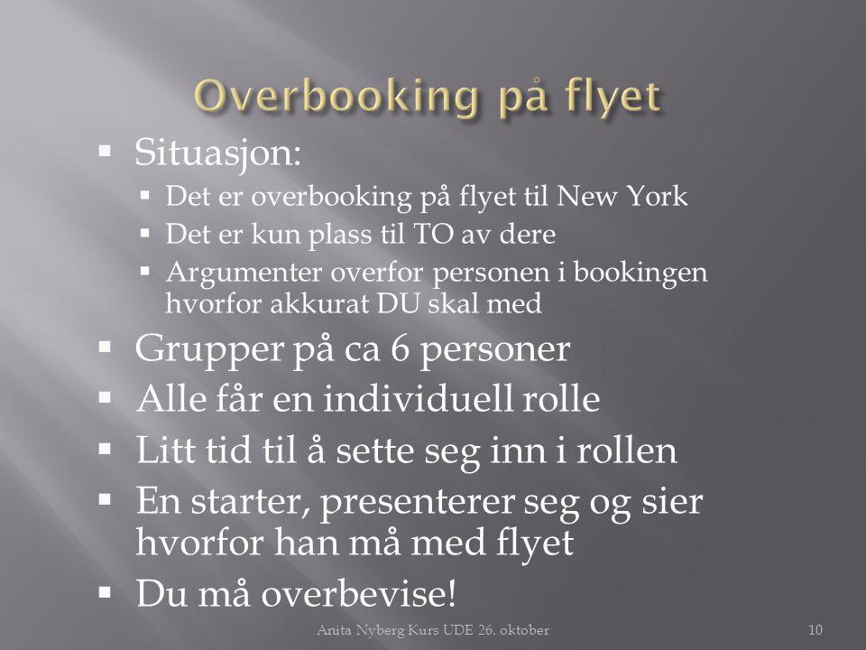  Situasjon:  Det er overbooking på flyet til New York  Det er kun plass til TO av dere  Argumenter overfor personen i bookingen hvorfor akkurat DU