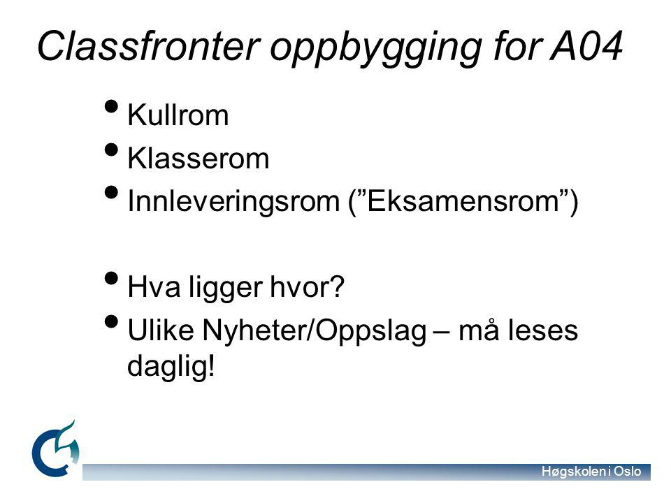 Høgskolen i Oslo Classfronter oppbygging for A04 Kullrom Klasserom Innleveringsrom ( Eksamensrom ) Hva ligger hvor.