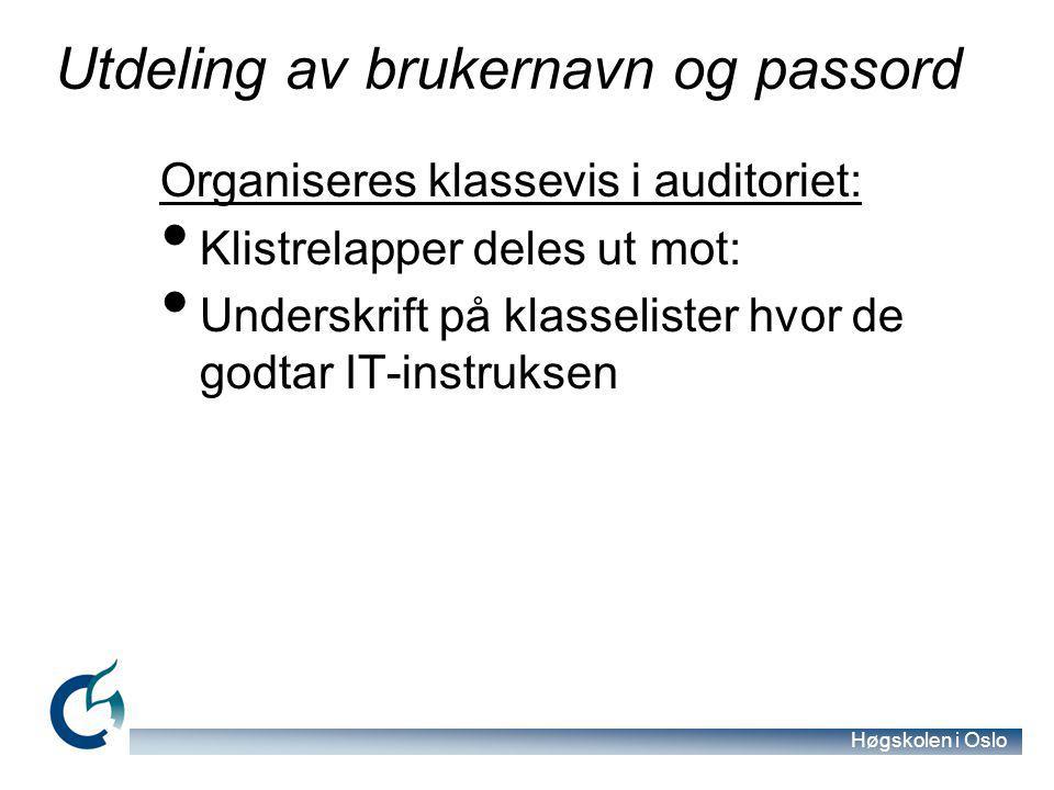 Høgskolen i Oslo Utdeling av brukernavn og passord Organiseres klassevis i auditoriet: Klistrelapper deles ut mot: Underskrift på klasselister hvor de godtar IT-instruksen
