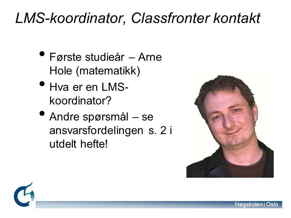 Høgskolen i Oslo LMS-koordinator, Classfronter kontakt Første studieår – Arne Hole (matematikk) Hva er en LMS- koordinator.