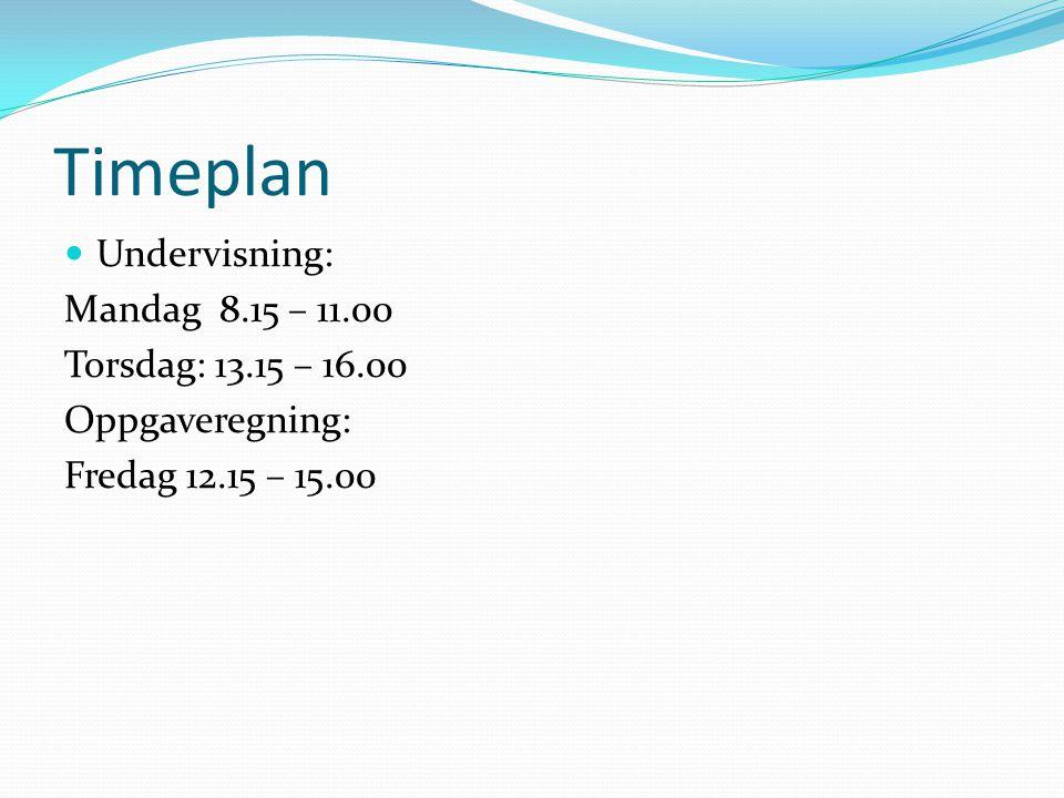 Timeplan Undervisning: Mandag 8.15 – 11.00 Torsdag: 13.15 – 16.00 Oppgaveregning: Fredag 12.15 – 15.00
