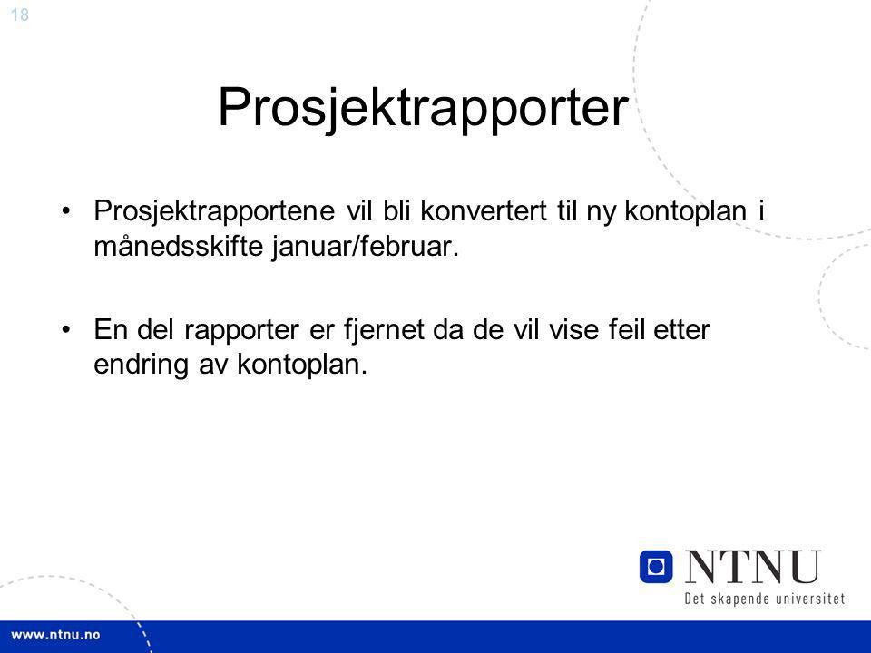 18 Prosjektrapporter Prosjektrapportene vil bli konvertert til ny kontoplan i månedsskifte januar/februar.