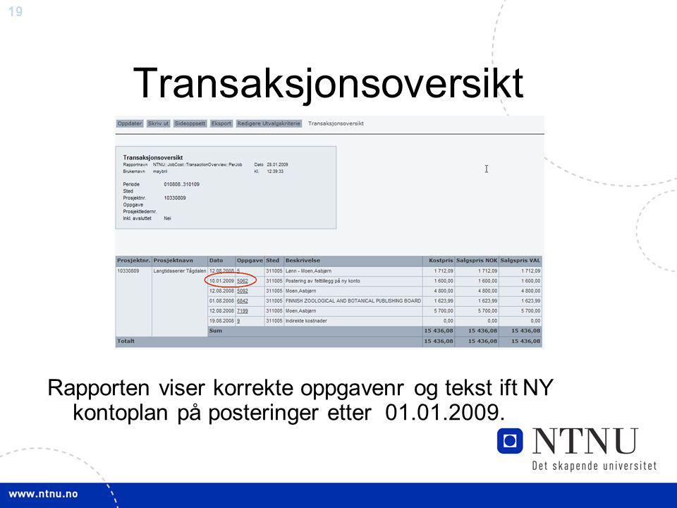 19 Transaksjonsoversikt Rapporten viser korrekte oppgavenr og tekst ift NY kontoplan på posteringer etter 01.01.2009.
