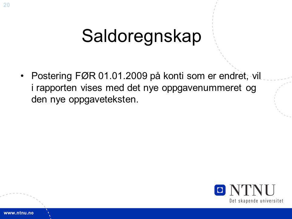 20 Saldoregnskap Postering FØR 01.01.2009 på konti som er endret, vil i rapporten vises med det nye oppgavenummeret og den nye oppgaveteksten.