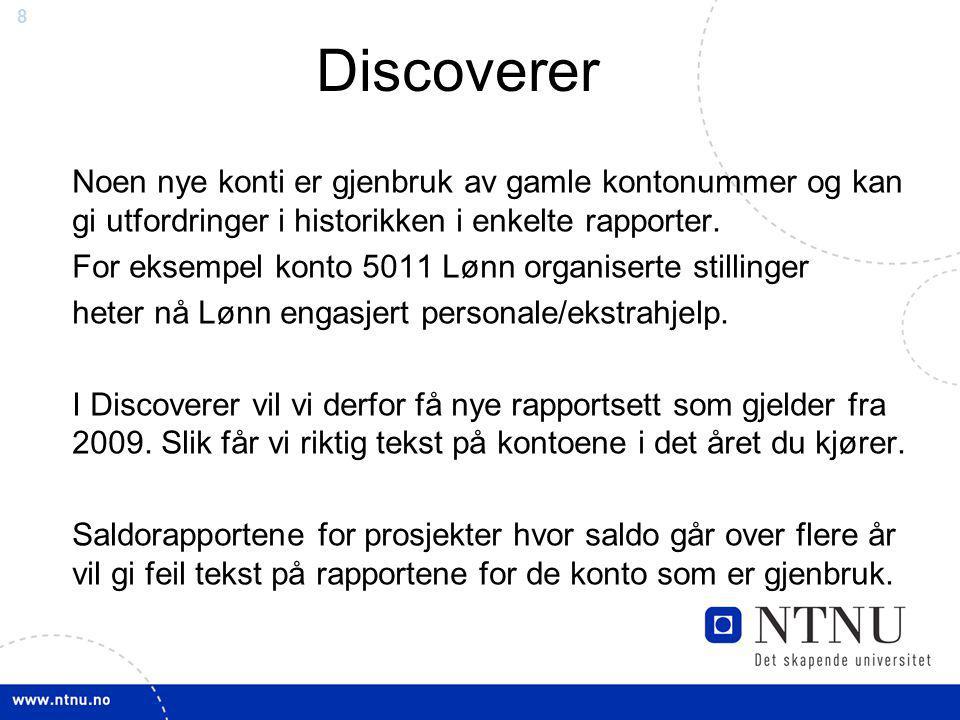 88 Discoverer Noen nye konti er gjenbruk av gamle kontonummer og kan gi utfordringer i historikken i enkelte rapporter.