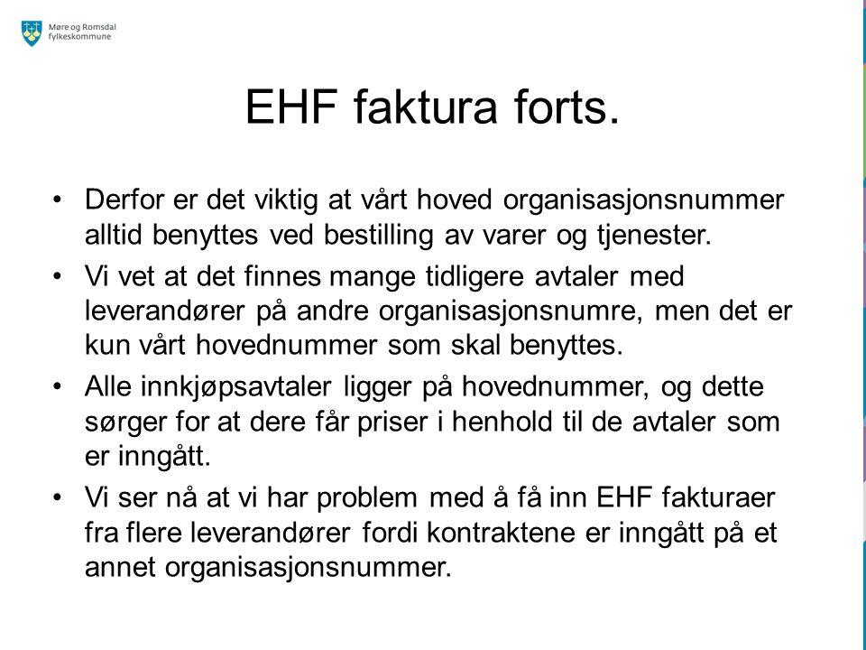 EHF faktura forts. Derfor er det viktig at vårt hoved organisasjonsnummer alltid benyttes ved bestilling av varer og tjenester. Vi vet at det finnes m