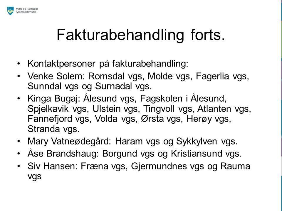 Fakturabehandling forts. Kontaktpersoner på fakturabehandling: Venke Solem: Romsdal vgs, Molde vgs, Fagerlia vgs, Sunndal vgs og Surnadal vgs. Kinga B