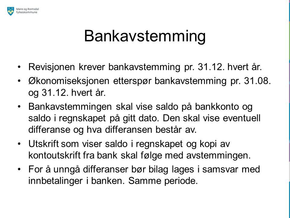 Bankavstemming Revisjonen krever bankavstemming pr. 31.12. hvert år. Økonomiseksjonen etterspør bankavstemming pr. 31.08. og 31.12. hvert år. Bankavst