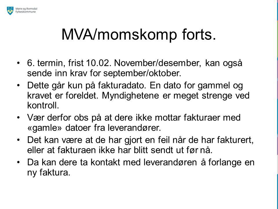MVA/momskomp forts. 6. termin, frist 10.02. November/desember, kan også sende inn krav for september/oktober. Dette går kun på fakturadato. En dato fo