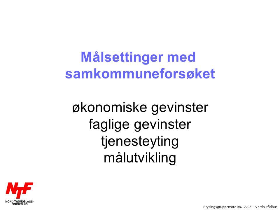 Styringsgruppemøte 08.12.03 – Verdal rådhus Målsettinger med samkommuneforsøket økonomiske gevinster faglige gevinster tjenesteyting målutvikling