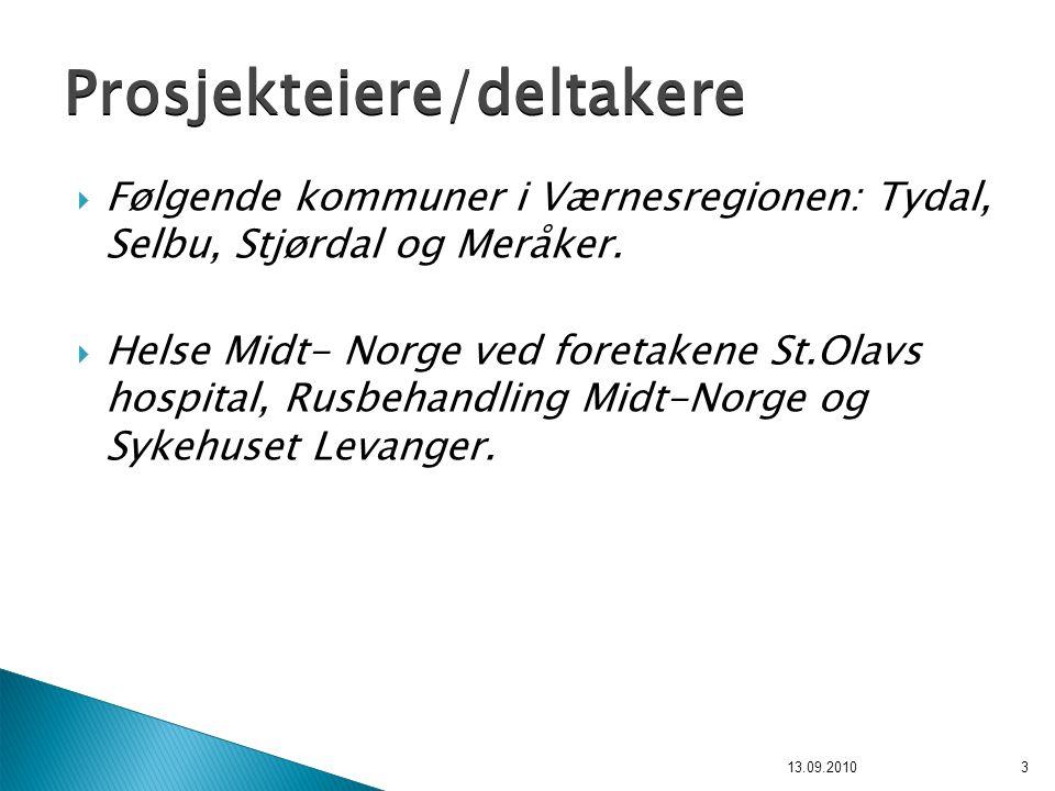  Følgende kommuner i Værnesregionen: Tydal, Selbu, Stjørdal og Meråker.  Helse Midt- Norge ved foretakene St.Olavs hospital, Rusbehandling Midt-Norg