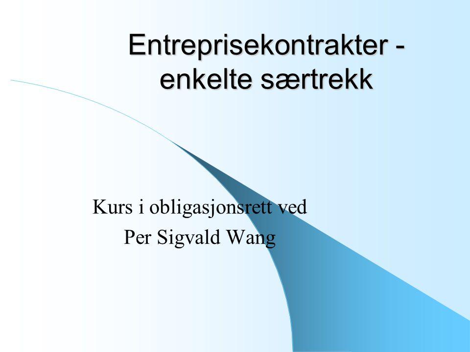 Kurs i obligasjonsrett ved Per Sigvald Wang 2 Karakteristika og rettsgrunnlag Entrepriser er kontrakter om tilvirkning/oppføring av bygninger, industrianlegg, veier, tunneler, broer, kaianlegg med mer.