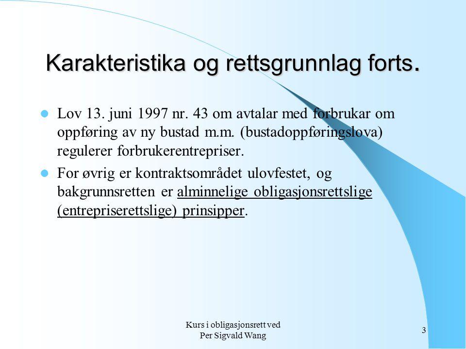 Kurs i obligasjonsrett ved Per Sigvald Wang 3 Karakteristika og rettsgrunnlag forts. Lov 13. juni 1997 nr. 43 om avtalar med forbrukar om oppføring av