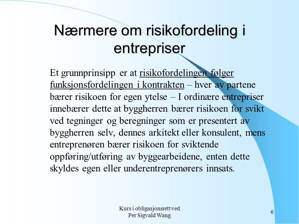 Kurs i obligasjonsrett ved Per Sigvald Wang 7 Nærmere om risikofordeling i entrepriser forts.