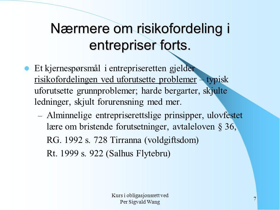 Kurs i obligasjonsrett ved Per Sigvald Wang 7 Nærmere om risikofordeling i entrepriser forts. Et kjernespørsmål i entrepriseretten gjelder risikoforde