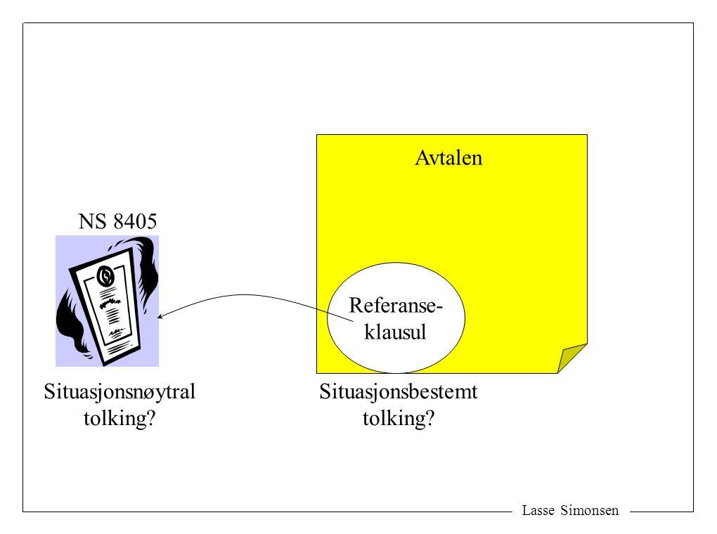Lasse Simonsen Avtalen Referanse- klausul NS 8405 Situasjonsnøytral tolking? Situasjonsbestemt tolking?