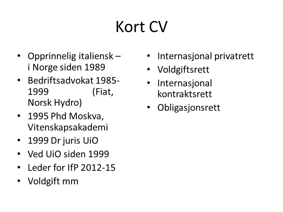 Kort CV Opprinnelig italiensk – i Norge siden 1989 Bedriftsadvokat 1985- 1999 (Fiat, Norsk Hydro) 1995 Phd Moskva, Vitenskapsakademi 1999 Dr juris UiO