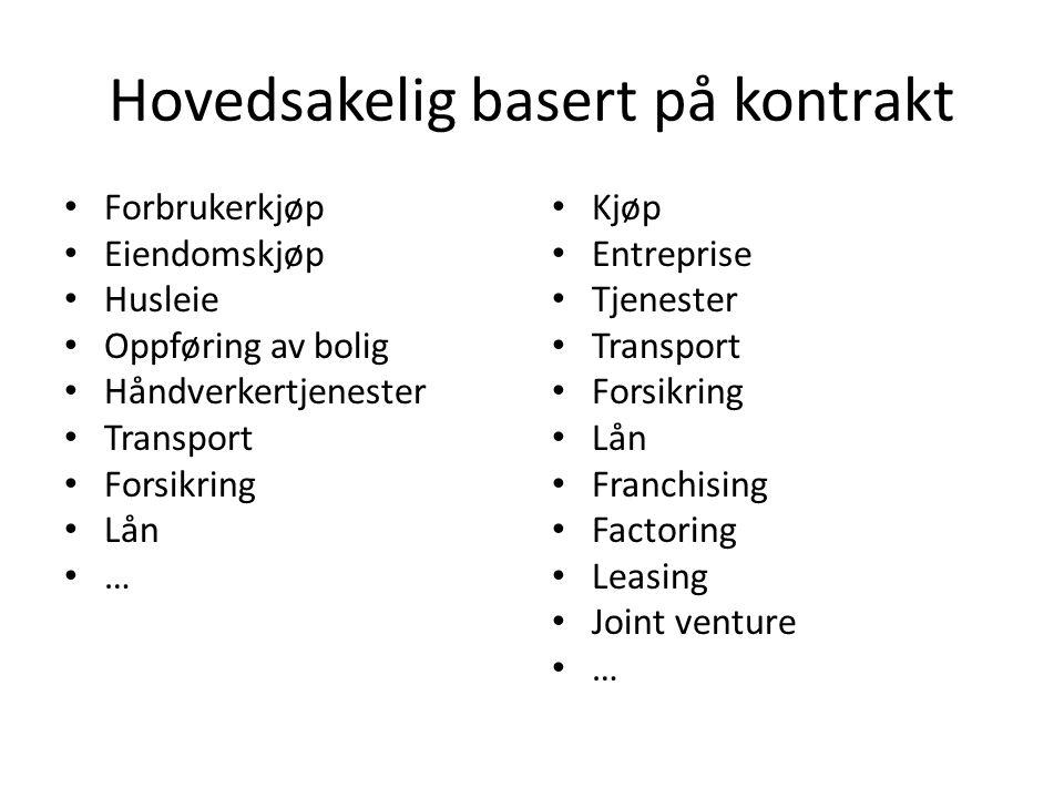 Hovedsakelig basert på kontrakt Forbrukerkjøp Eiendomskjøp Husleie Oppføring av bolig Håndverkertjenester Transport Forsikring Lån … Kjøp Entreprise T