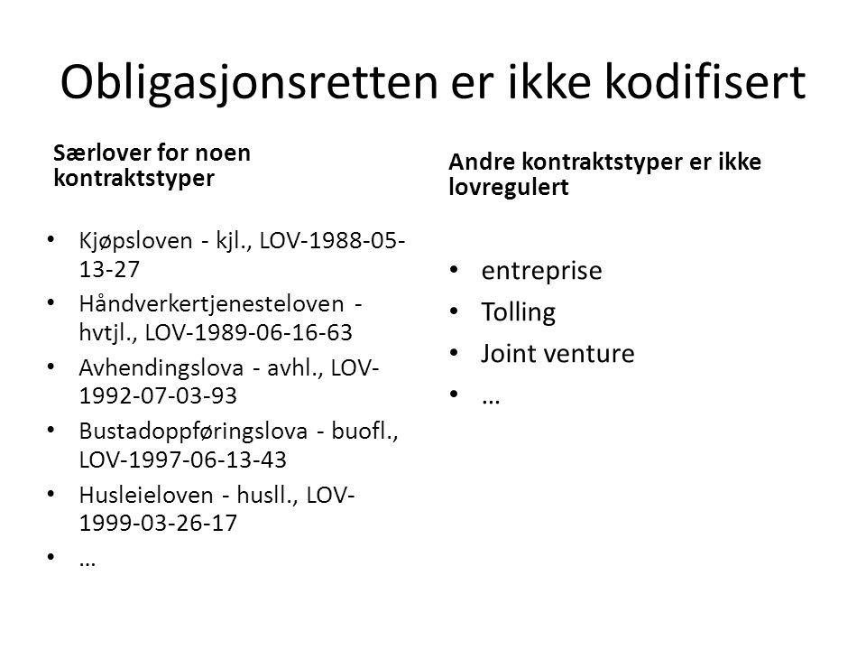 Obligasjonsretten er ikke kodifisert Særlover for noen kontraktstyper Kjøpsloven - kjl., LOV-1988-05- 13-27 Håndverkertjenesteloven - hvtjl., LOV-1989