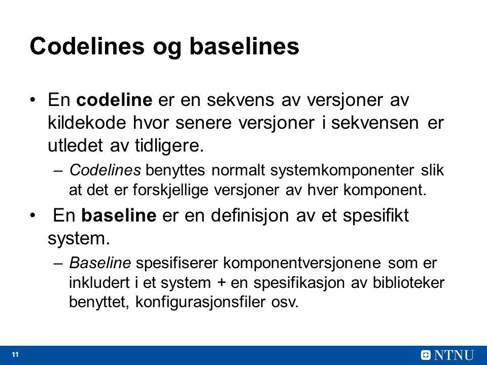 11 Codelines og baselines En codeline er en sekvens av versjoner av kildekode hvor senere versjoner i sekvensen er utledet av tidligere.